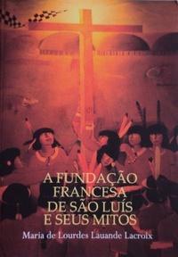 A fundação francesa de São Luís e seus mitos. Capa. Reprodução